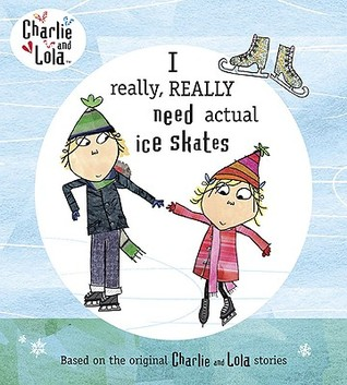 I Really, Really Need Actual Ice Skates (Charlie and Lola)