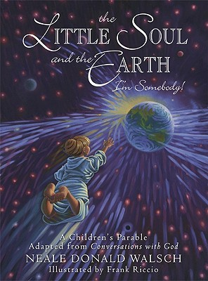 Little Soul and the Earth: A Childrens Parable Adapted from Conversations with God (Young Spirit Books)