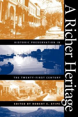 A Richer Heritage: Historic Preservation in the Twenty-First Century
