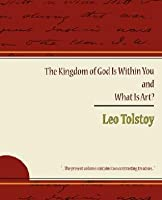 The Kingdom of God Is Within You & What Is Art? by Leo Tolstoy