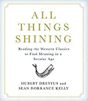 All Things Shining: Reading the Western Canon to Find Meaning in a Secular World