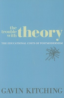 The Trouble with Theory: The Educational Costs of Postmodernism