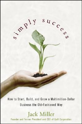 Simply Success: How to Start, Build, and Grow a Multimillion Dollar Business the Old-Fashioned Way