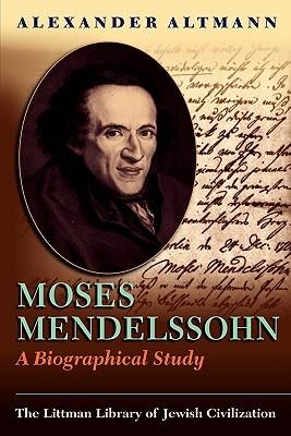 Moses Mendelssohn: A Biographical Study
