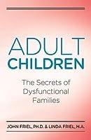Adult Children: The Secrets of Dysfunctional Families