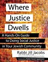 Where Justice Dwells: A Hands-On Guide to Doing Social Justice in Your Jewish Community