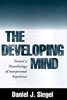The Developing Mind: Toward a Neurobiology of Interpersonal Experience