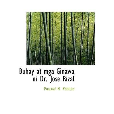 buhay ginawa at mga isinulat ni dr jose rizal Get this from a library mga iba't ibang sinulat ni rizal, 1873-1892 [josé rizal national heroes commission.