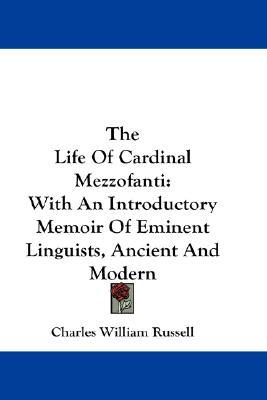 The Life Of Cardinal Mezzofanti: With An Introductory Memoir Of Eminent Linguists, Ancient And Modern