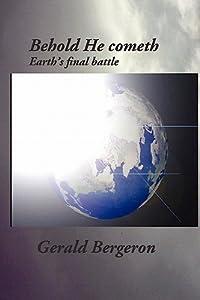 Behold He Cometh: Earth's Final Battle