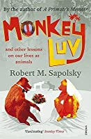Monkeyluv: And Other Lessons on Our Lives as Animals