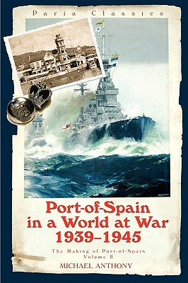 Port-of-Spain in a World at War 1939-1945, The making of Port-of-Spain Volume II
