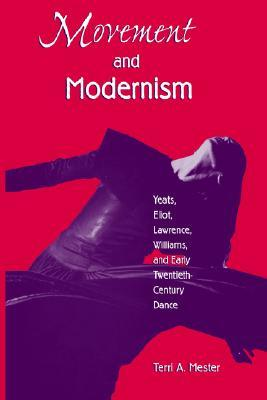 Movement and Modernism: Yeats, Eliot, Williams, and Early Twentieth-Century Dance