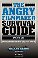 The Angry Filmmaker Survival Guide Part 2: Sound Conversations with (Un)Sound People