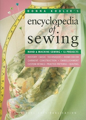 Donna Kooler's Encyclopedia of Sewing (Leisure Arts #15960): Hand & Machine Sewing: 12 Projects