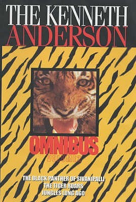 The Kenneth Anderson Omnibus: Volume 2: The Black Panther of Sivanipalli, The Tiger Roars, Jungles Long Ago