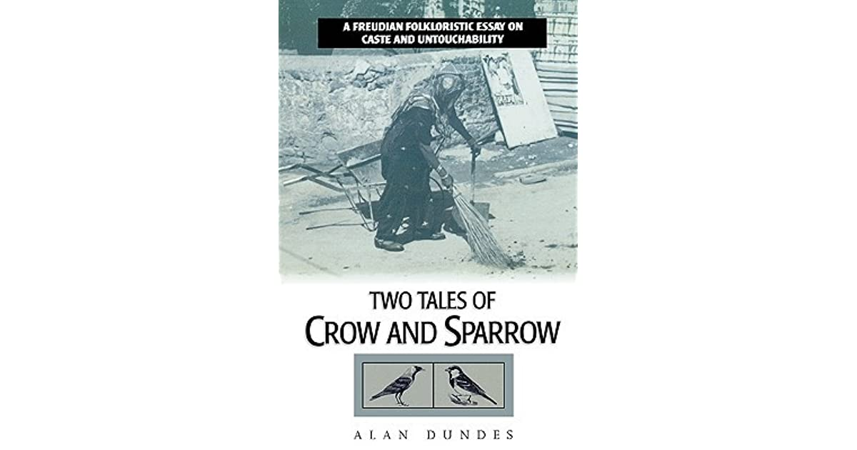 two tales of crow and sparrow a freudian folkloristic essay on  two tales of crow and sparrow a freudian folkloristic essay on caste and untouchability by alan dundes