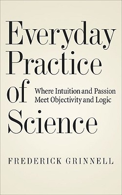 Everyday Practice of Science Where Intuition and Passion Meet Objectivity and Logic