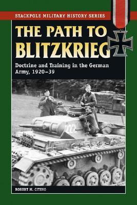 Path to Blitzkrieg: Doctrine & Training in the German Army, 1920-39