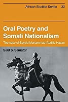 Oral Poetry and Somali Nationalism: The Case of Sayid Mahammad 'abdille Hasan