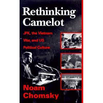 Rethinking Camelot: JFK, the Vietnam War and US Political Culture by
