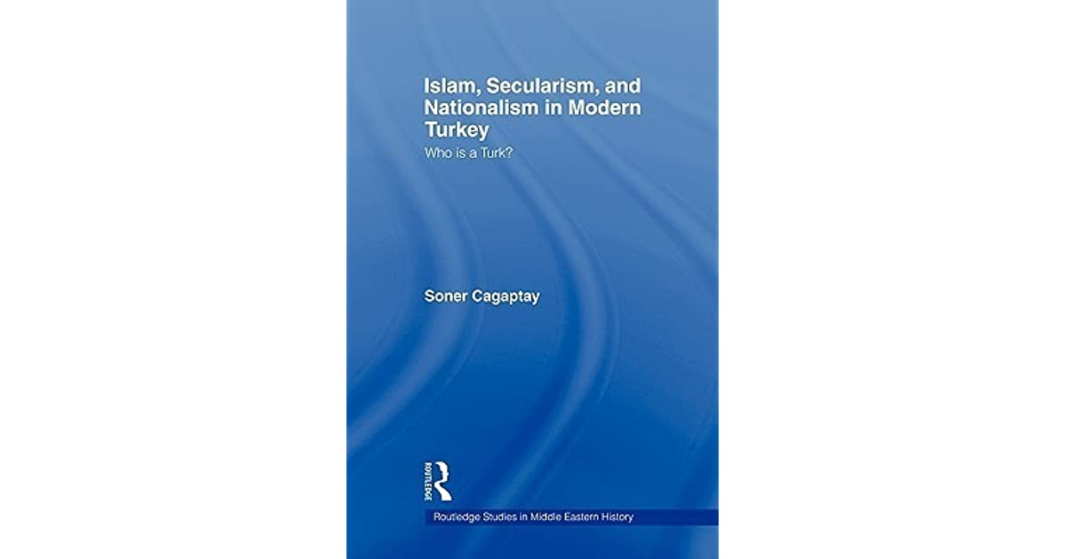 Islam, Secularism and Nationalism in Modern Turkey: Who is a Turk?