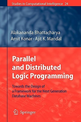 Parallel And Distributed Logic Programming: Towards The Design Of A Framework For The Next Generation Database Machines (Studies In Computational Intelligence)