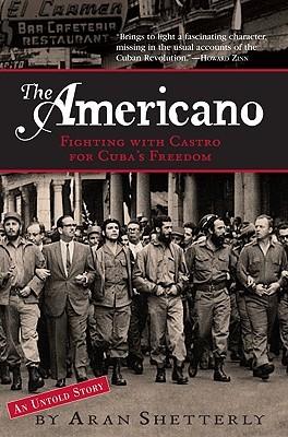 The Americano : The Last American Rebel In Castro's Cuba