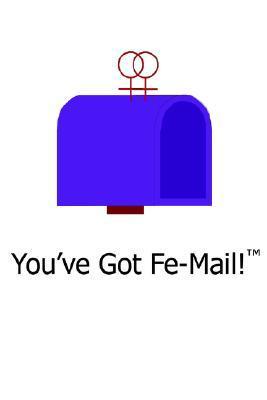 You've Got Fe-Mail!