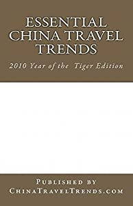 Essential China Travel Trends - 2010 Year of the Tiger Edition: Published by Chinatraveltrends.com - Produced by Dragon Trail & Variarts