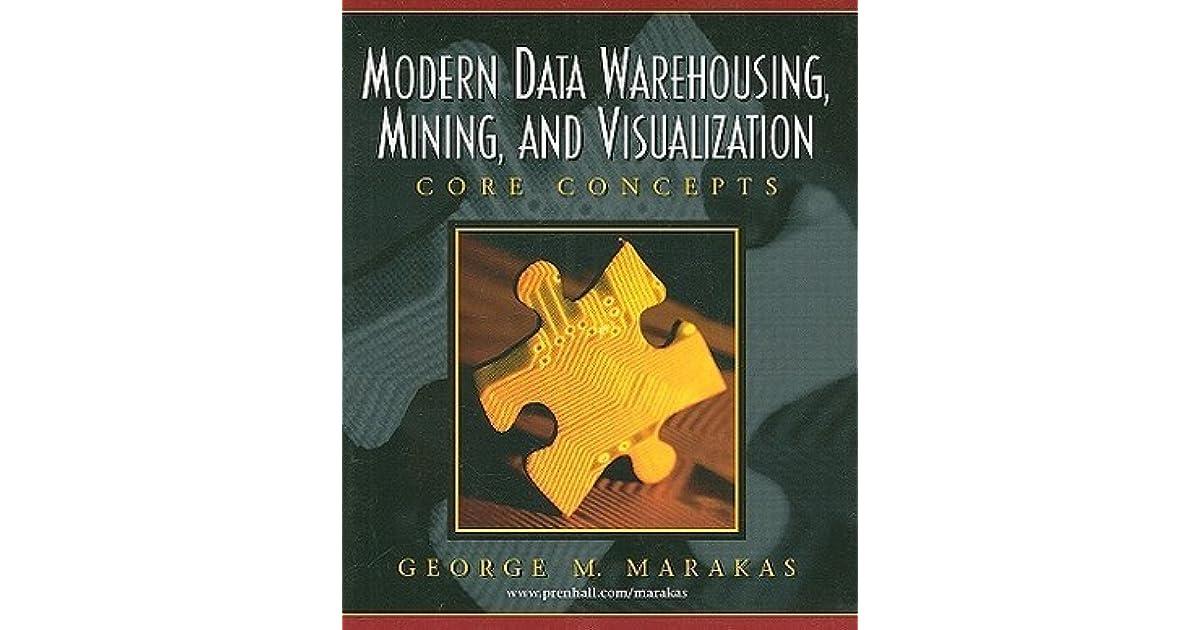 Modern Data Warehousing, Mining, and Visualization: Core