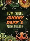 How I Stole Johnny Depp's Alien Girlfriend