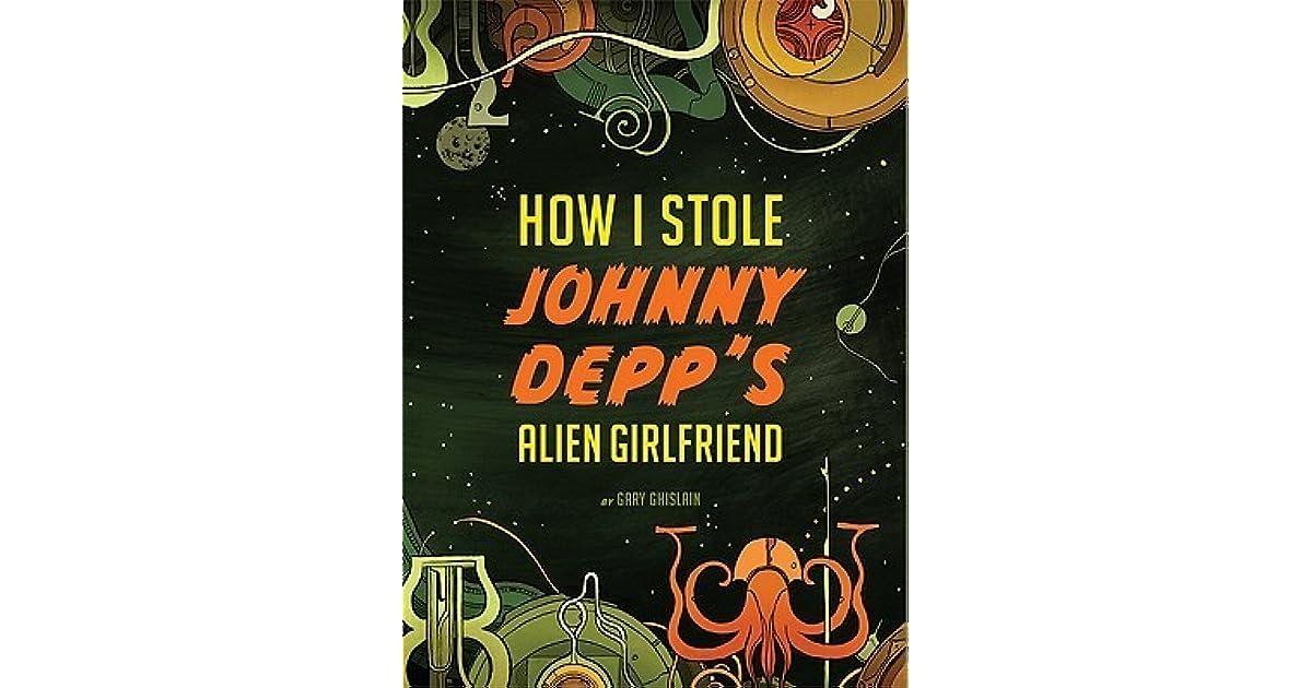 How I Stole Johnny Depps Alien Girlfriend