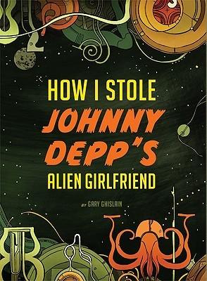 """How I Stole Johnny Depp's Alien Girlfriend"""""""