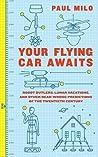 Your Flying Car Awaits by Paul Milo