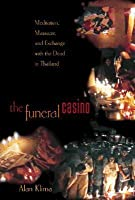 The Funeral Casino: Meditation, Massacre, and Exchange with the Dead in Thailand