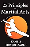 25 Principles of Martial Arts by Kambiz Mostofizadeh