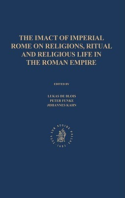 Lukas de Blois - The Impact of Imperial Rome on Religions, Ritual and Religious Life in the Roman Empire