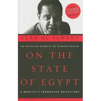 On the state of egypt a novelists provocative reflections by on the state of egypt a novelists provocative reflections by alaa al aswany fandeluxe Epub