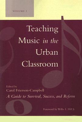 Teaching Music in the Urban Classroom, Volume 1: A Guide to Survival, Success, and Reform