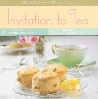 Invitation to Tea: Light, Stylish Dishes for Tea, Delightful Classical Music [With CD (Audio) and Easel]
