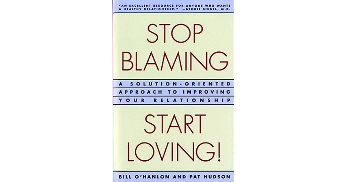 Stop Blaming, Start Loving!: A Solution-Oriented Approach to