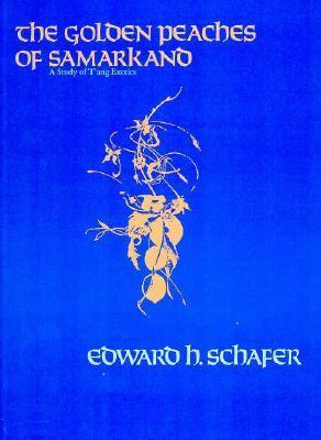 The Golden Peaches of Samarkand by Edward H. Schafer