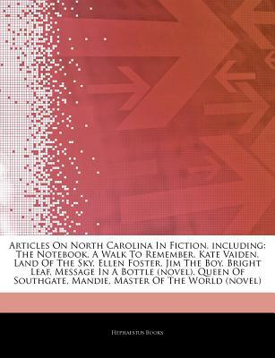 Articles on North Carolina in Fiction, Including: The Notebook, a Walk to Remember, Kate Vaiden, Land of the Sky, Ellen Foster, Jim the Boy, Bright Leaf, Message in a Bottle (Novel), Queen of Southgate, Mandie, Master of the World (Novel)