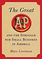 The Great A/&P and the Struggle for Small Business in America
