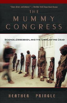 The Mummy Congress: Science, Obsession, and the Everlasting Dead
