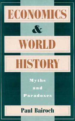 Economics and World History: Myths and Paradoxes by Guy Sorman