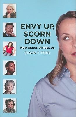 Envy Up, Scorn Down: How Status Divides Us: How Status Divides Us