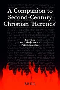 "A Companion to Second-century Christian ""Heretics (Supplements to Vigiliae Christianae, V. 76) (Supplements to Vigiliae Christianae)"