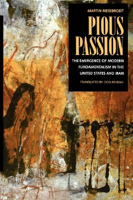 Pious Passion: The Emergence of Modern Fundamentalism in the United States and Iran